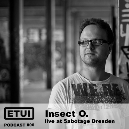 Etui Podcast #06: Insect O. Live At Sabotage Dresden