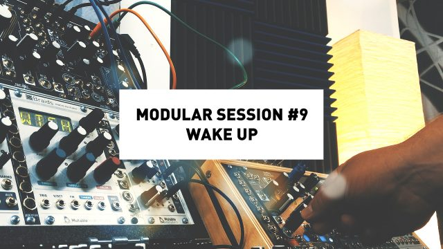 Modular Session #9: Wake Up